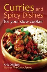 Curries and Spicy Dishes for Your Slow Cooker - Kris Dhillon