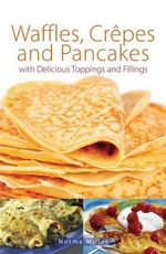 Waffles, Crepes and Pancakes - Norma Miller