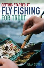 Getting Started at Fly Fishing for Trout : Expert Tips and Techniques for Yachtsmen, Motorboa... - Allan Sefton