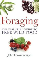 Foraging : The Essential Guide to Free Wild Food - John Lewis-Stempel