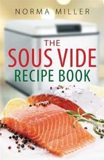 The Sous Vide Recipe Book - Norma Miller