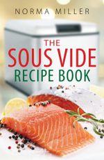 The Sous Vide Recipe Book - Norma Miller