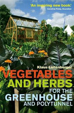 Vegetables and Herbs for the Greenhouse and Polytunnel : Securely, Legally, and Profitably - Klaus Laitenberger