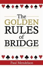 The Golden Rules Of Bridge - Paul Mendelson