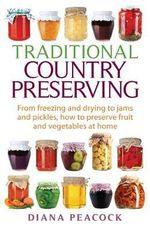 Traditional Country Preserving : From freezing and drying to jams and pickles, how to preserve fruit and vegetables at home - Diana Peacock