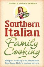 Southern Italian Family Cooking : Simple, Healthy and Affordable Food from Italy's Cucina Povera - Carmela Sophia Sereno