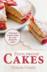Foolproof Cakes : Tried and tested recipes for your favourite cakes - Victoria Combe