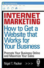 Internet Marketing : How to Get a Website That Works for Your Business - Nigel T. Packer