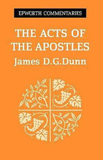 The Acts of the Apostles : Epworth Commentaries - James D. G. Dunn
