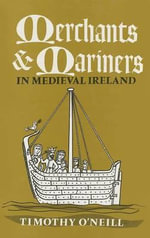 Merchants and Mariners in Mediaeval Ireland - Timothy O'Neill