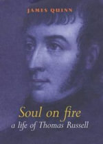 A Life of Thomas Russell, 1767-1803 : A Soul on Fire - James Quinn
