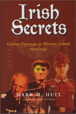 Irish Secrets : German Espionage in Wartime Ireland, 1939-1945 - Mark M. Hall