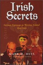 Irish Secrets : German Espionage in Wartime Ireland, 1939-1945 - Mark M. Hall