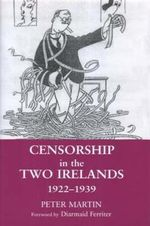 Censorship in the Two Irelands 1922-1939 - Peter Martin