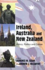 Ireland, Australia and New Zealand : History, Politics and Culture - Laurence M. Geary