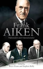 Frank Aiken : Nationalist and Internationalist - Bryce Evans