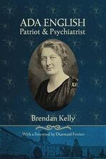 Ada English : Patriot and Psychiatrist - Brendan Kelly