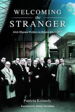 Welcoming the Stranger : Irish Migrant Welfare in Britain Since 1957 - Patricia Kennedy