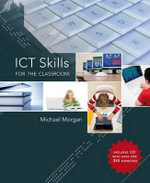 ICT Skills for the Classroom - Michael Morgan