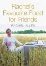Rachel's Favourite Food for Friends - Rachel Allen