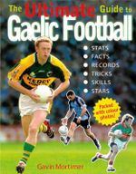 The Ultimate Guide to Gaelic Football - Gavin Mortimer