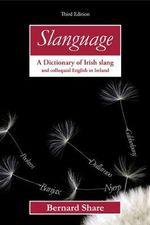 Slanguage : A Dictionary of Irish Slang and Colloquial English in Ireland - Bernard Share