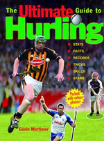 The Ultimate Guide to Hurling : An Illustrated History - Gavin Mortimer