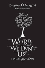 Words We Don't Use - Diarmuid O'Muirithe