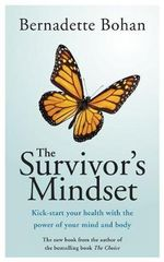 The Survivor's Mindset : Kick-Start Your Health with the Power of Your Mind and Body - Bernadette Bohan