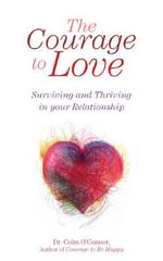 The Courage to Love : Surviving and Thriving in Your Relationship - Colm O'Connor