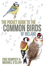 The Pocket Guide to the Common Birds of Ireland : A Historical Perspective - Eric Dempsey