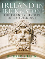 Ireland in Brick and Stone : The Island's History in Its Buildings - Richard Killeen