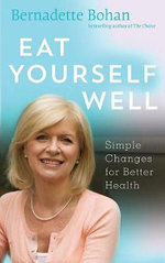 Eat Yourself Well - Bernadette Bohan