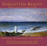 Forgotten Beauty : Irish Love Poetry Across the Centuries - Brian Lalor