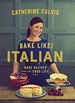 Bake Like an Italian - Catherine Fulvio