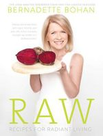 Raw : Recipes for Radiant Living - Bernadette Bohan