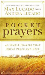 Pocket Prayers : 40 Simple Prayers That Bring Peace and Rest - Max Lucado