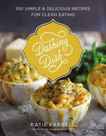Dashing Dish : 100 Simple and Delicious Recipes for Clean Eating - Katie Farrell