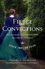 Fierce Convictions : The Extraordinary Life of Hannah More--Poet, Reformer, Abolitionist - Karen Swallow Prior