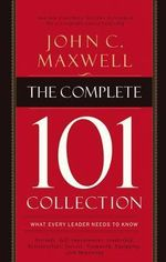 The Complete 101 Collection : What Every Leader Needs to Know - John C. Maxwell
