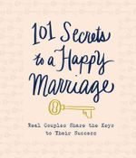 101 Secrets to a Happy Marriage : Real Couples Share Keys to Their Success - Thomas Nelson