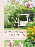 Devotions from the Garden : Finding Peace and Rest in Your Busy Life - Miriam Drennan