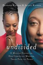 Undivided (International Edition) : A Muslim Daughter, Her Christian Mother, Their Path to Peace - Patricia Raybon