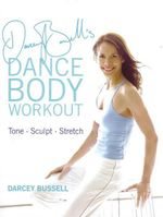 Darcey Bussell's Dance Body Workout : Tone. Sculpt. Stretch - Darcey Bussell