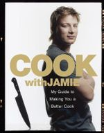 Cook with Jamie: My Guide to Making You a Better Cook :  My Guide to Making You a Better Cook - Jamie Oliver