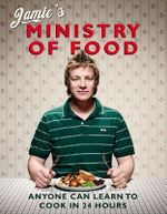 Jamie's Ministry Of Food : Anyone Can Learn to Cook in 24 Hours - Jamie Oliver