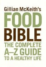 Gillian McKeith's Food Bible : The Complete A-Z Guide to a Healthy Life - Gillian McKeith