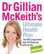 Dr. Gillian McKeith's Ultimate Health Plan : The Diet Programme That Will Keep You Slim for Life - Gillian McKeith