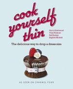 Cook Yourself Thin : The Delicious Way to Drop a Dress Size  :  The delicious way to drop a dress size - Sophie Michell