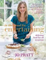 In the Mood for Entertaining : Food for Every Occasion - Pratt Jo